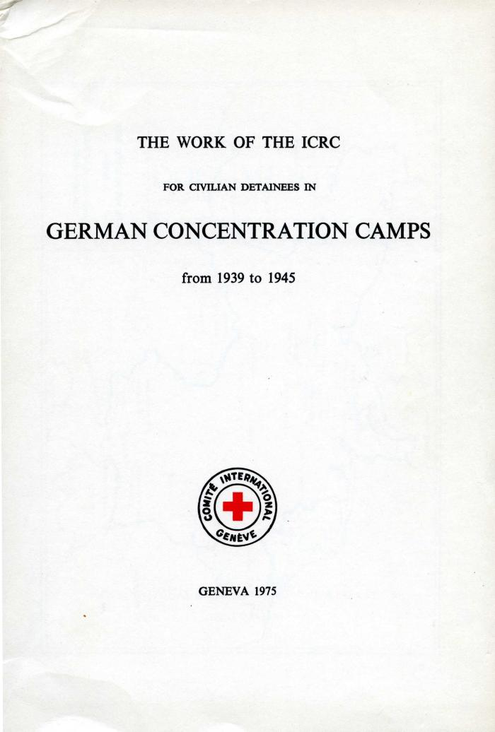 Documents relating to the work of the International Committee of the Red Cross for the benefit of civilian detainees in German concentration camps between 1939 and 1945