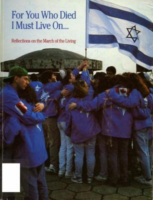 For you who died I must live on... : reflections on the March of Living : April 18–May 2, 1990