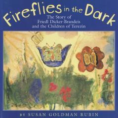 Fireflies in the dark : the story of Friedl Dicker-Brandeis and the children of Terezin