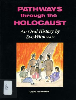 Pathways through the Holocaust : an oral history by eye-witnesses