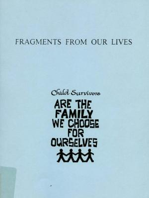 Fragments from our lives : child survivors are the family we choose for ourselves