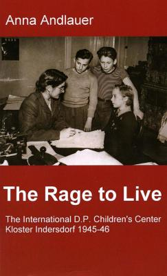 The rage to live : the International D.P. Children's Center Kloster Indersdorf 1945–46