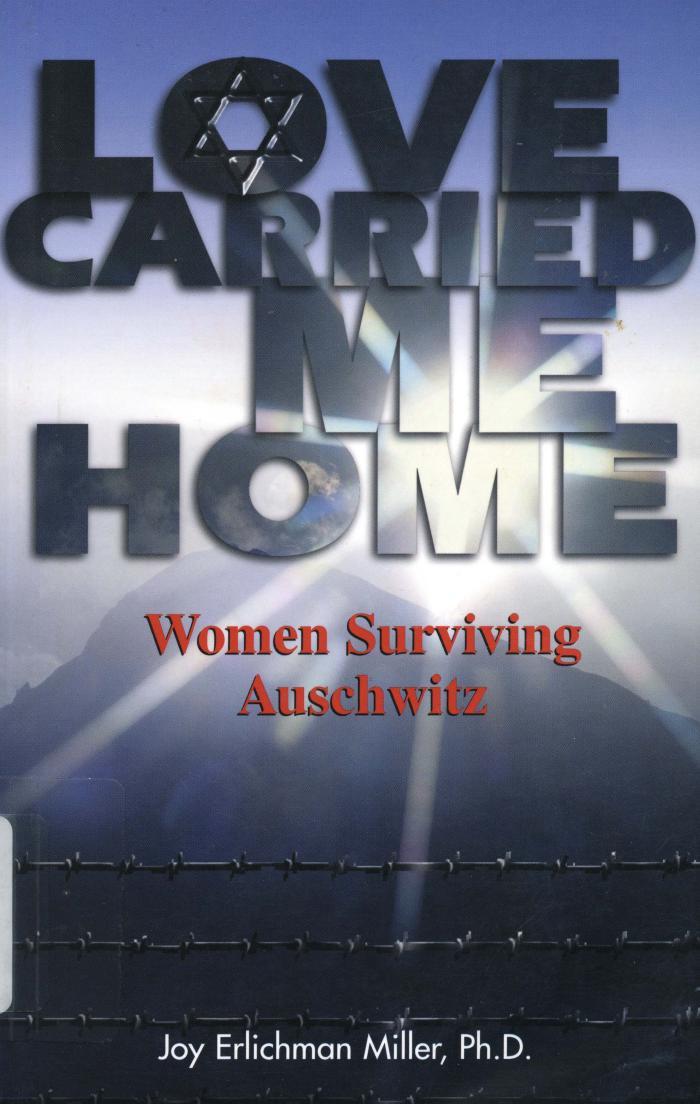 Love carried me home : women surviving Auschwitz