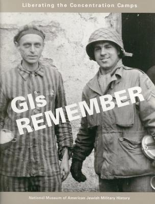 GIs remember : liberating the concentration camps