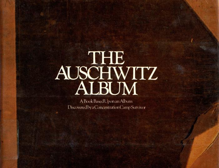 The Auschwitz album : a book based upon an album discovered by a concentration camp survivor, Lili Meier