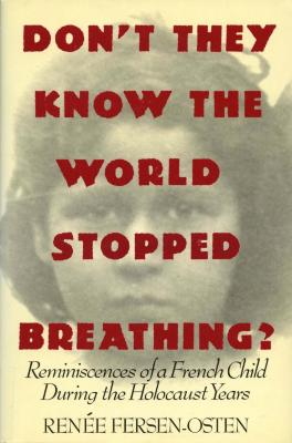 Don't they know the world stopped breathing? : reminiscences of a French child during the Holocaust years