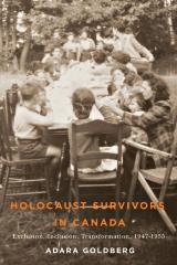 Holocaust survivors in Canada : exclusion, inclusion, transformation, 1947–1955
