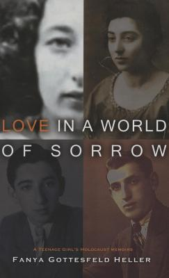 Love in a world of sorrow : a teenage girl's Holocaust memoirs