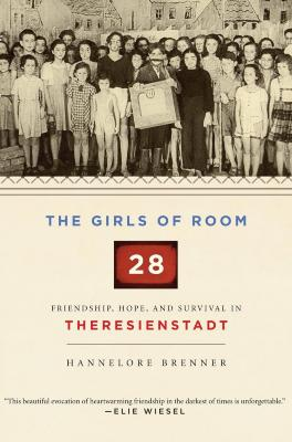 The girls of Room 28 : friendship, hope, and survival in Theresienstadt