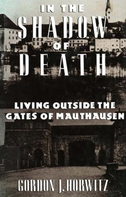 In the shadow of death : living outside the gates of Mauthausen