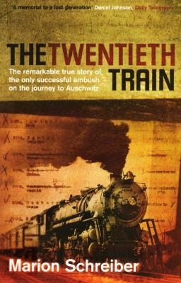 The twentieth train : the remarkable true story of the only successful ambush on the journey to Auschwitz