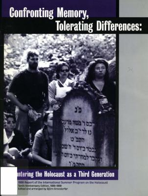 Confronting memory, tolerating differences : encountering the Holocaust as a third generation