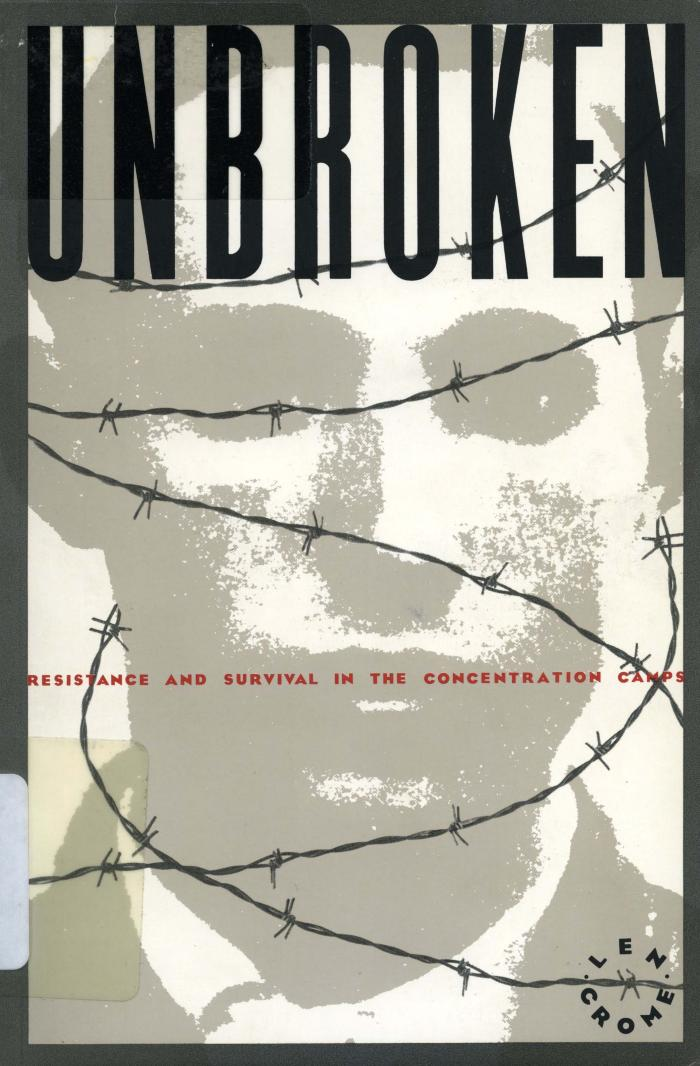 Unbroken : resistance and survival in the concentration camps