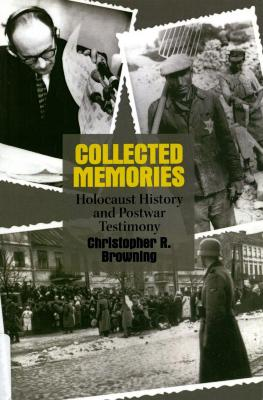 Collected memories : Holocaust history and postwar testimony