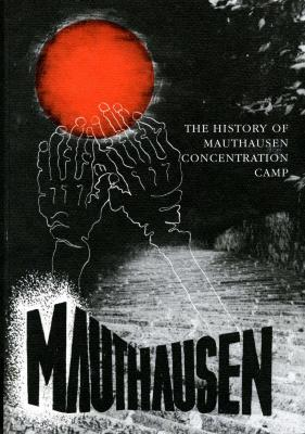 The history of Mauthausen concentration camp : documentation