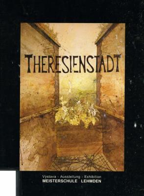 Theresienstadt : vystava = austellung = exhibition