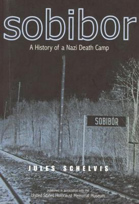 Sobibor : a history of a Nazi death camp