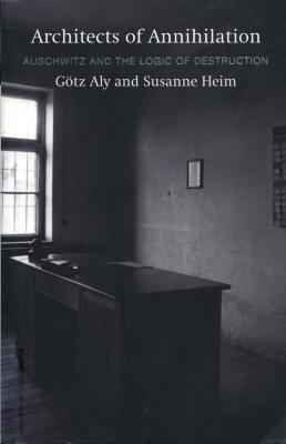 Architects of annihilation : Auschwitz and the logic of destruction