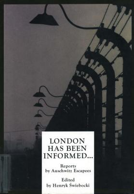 London has been informed... : reports by Auschwitz escapees