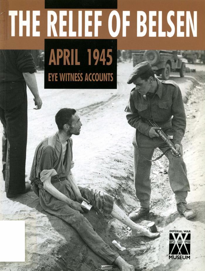 The Relief of Belsen, April 1945 : eyewitness accounts