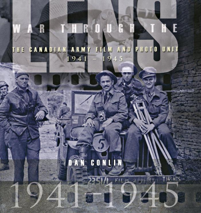 War through the lens : the Canadian Army Film and Photo Unit, 1941–1945