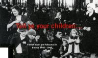 Tell ye your children ... : a book about the Holocaust in Europe 1933–1945