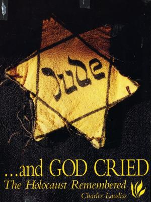 —and God cried : the Holocaust remembered