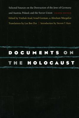 Documents on the Holocaust : selected sources on the destruction of the Jews of Germany and Austria, Poland, and the Soviet Union