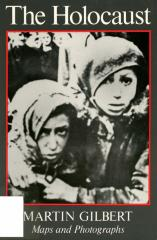 The Holocaust : maps and photographs : a record of the destruction of Jewish life in Europe during the dark years of Nazi rule