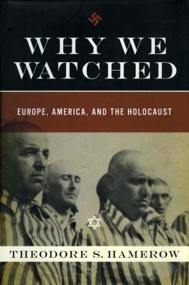 Why we watched : Europe, America, and the Holocaust