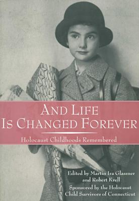 And life is changed forever : Holocaust childhoods remembered