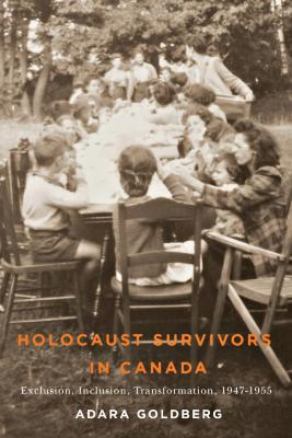 Holocaust survivors in Canada : exclusion, inclusion, transformation, 1947–1955