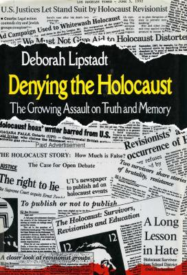 Denying the Holocaust : the growing assault on truth and memory