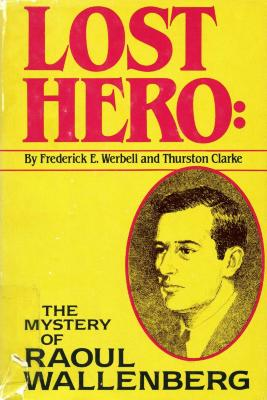 Lost hero : the mystery of Raoul Wallenberg
