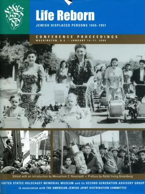 Life reborn : Jewish displaced persons, 1945–1951 : conference proceedings, Washington, D.C. January 14–17, 2000