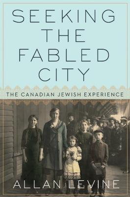 Seeking the fabled city : the Canadian Jewish experience
