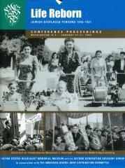 Life reborn : Jewish displaced persons, 1945–1951 : conference proceedings, Washington, D.C. January 14–17, 2000