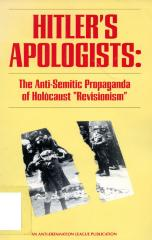 "Hitler's apologists : the anti-semitic propaganda of Holocaust ""revisionism"""
