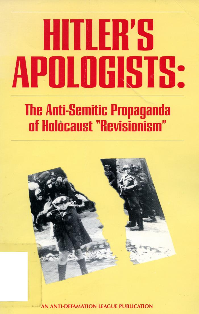 """Hitler's apologists : the anti-semitic propaganda of Holocaust """"revisionism"""""""