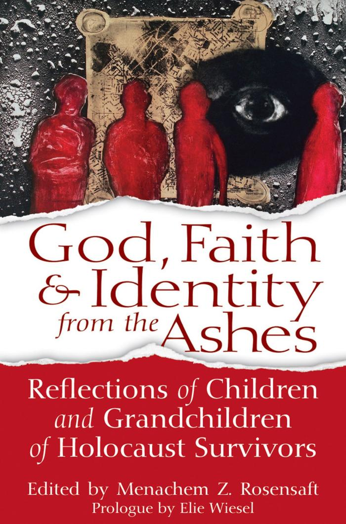 God, faith & identity from the ashes : reflections of children and grandchildren of Holocaust survivors