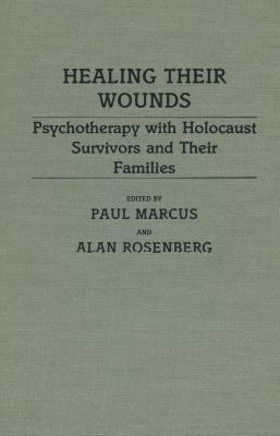Healing their wounds : psychotherapy with Holocaust survivors and their families