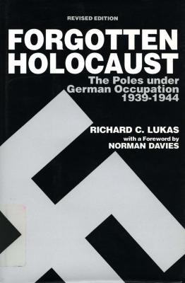 The forgotten Holocaust : the Poles under German occupation, 1939–1944