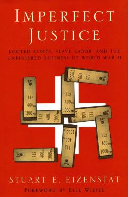 Imperfect justice : looted assets, slave labor, and the unfinished business of World War II