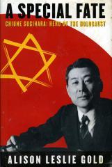 A special fate : Chiune Sugihara, hero of the Holocaust