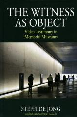The witness as object : video testimony in memorial museums