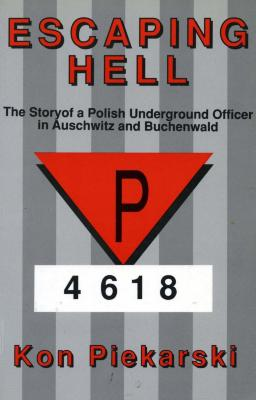Escaping hell : the story of a Polish underground officer in Auschwitz and Buchenwald