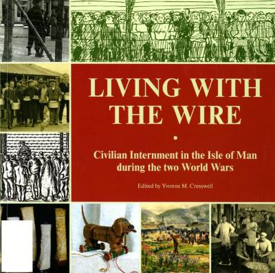 Living with the wire : civilian internment in the Isle of Man during the two World Wars