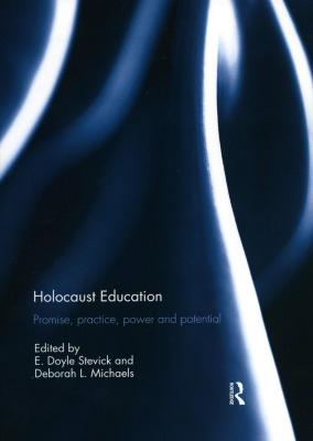 Holocaust education : promise, practice, power and potential