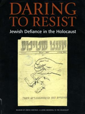 Daring to resist : Jewish defiance in the Holocaust