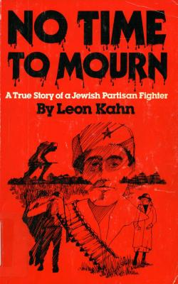No time to mourn : the true story of a Jewish partisan fighter
